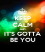 KEEP CALM AND IT'S GOTTA BE YOU - Personalised Poster A1 size