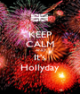 KEEP CALM AND It's Hollyday - Personalised Poster A1 size