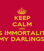 KEEP CALM AND IT'S IMMORTALITY  MY DARLINGS! - Personalised Poster A1 size
