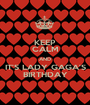 KEEP CALM AND IT'S LADY GAGA'S BIRTHDAY - Personalised Poster A1 size