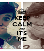 KEEP CALM AND IT'S ME - Personalised Poster A1 size