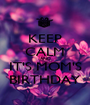 KEEP CALM AND IT'S MOM'S BIRTHDAY - Personalised Poster A1 size