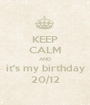KEEP CALM AND it's my birthday 20/12 - Personalised Poster A1 size