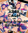 KEEP CALM AND It's my friends  Birthday!  - Personalised Poster A1 size