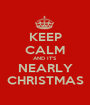 KEEP CALM AND IT'S NEARLY CHRISTMAS - Personalised Poster A1 size