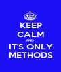 KEEP CALM AND  IT'S ONLY METHODS - Personalised Poster A1 size