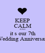 KEEP CALM AND it s our 7th  Wedding Anniversary - Personalised Poster A1 size