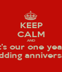 KEEP CALM AND it's our one year wedding anniversary! - Personalised Poster A1 size