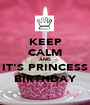 KEEP CALM AND IT'S PRINCESS BIRTHDAY - Personalised Poster A1 size