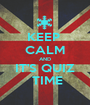 KEEP  CALM AND IT'S QUIZ  TIME - Personalised Poster A1 size