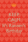 KEEP CALM AND It's Raneen's Birthday - Personalised Poster A1 size