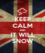 KEEP CALM AND IT WILL SNOW - Personalised Poster A1 size