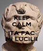 KEEP CALM AND ITA FAC MI LUCILII - Personalised Poster A1 size