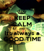 KEEP CALM AND Its always a GOOD TIME - Personalised Poster A1 size
