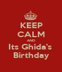 KEEP CALM AND Its Ghida's  Birthday - Personalised Poster A1 size