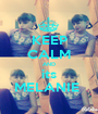 KEEP CALM AND its MELANIE  - Personalised Poster A1 size