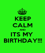 KEEP CALM AND ITS MY  BIRTHDAY!!! - Personalised Poster A1 size