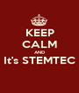 KEEP CALM AND It's STEMTEC  - Personalised Poster A1 size