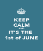 KEEP CALM AND IT'S THE  1st of JUNE - Personalised Poster A1 size