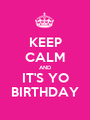 KEEP CALM AND IT'S YO BIRTHDAY - Personalised Poster A1 size