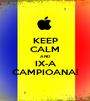 KEEP CALM AND IX-A CAMPIOANA! - Personalised Poster A1 size