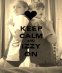 KEEP CALM AND IZZY ON - Personalised Poster A1 size
