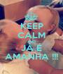 KEEP CALM AND JÁ É AMANHA !!! - Personalised Poster A1 size