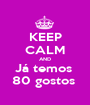 KEEP CALM AND Já temos  80 gostos  - Personalised Poster A1 size