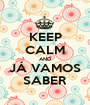 KEEP CALM AND JÁ VAMOS SABER - Personalised Poster A1 size