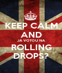 KEEP CALM AND JÁ VOTOU NA ROLLING DROPS? - Personalised Poster A1 size