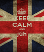 KEEP CALM AND júh  - Personalised Poster A1 size