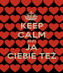 KEEP CALM AND JA CIEBIE TEŻ - Personalised Poster A1 size