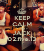 KEEP CALM *: AND :* JACK 02.five.13 - Personalised Poster A1 size
