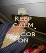 KEEP CALM AND JACOB ON - Personalised Poster A1 size