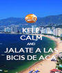 KEEP CALM AND JALATE A LAS BICIS DE ACA - Personalised Poster A1 size