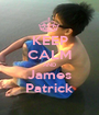KEEP CALM AND James Patrick - Personalised Poster A1 size