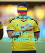 KEEP CALM AND JAMES RODRIGUEZ - Personalised Poster A1 size