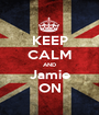 KEEP CALM AND Jamie ON - Personalised Poster A1 size