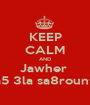 KEEP CALM AND Jawher  chéya5 3la sa8rountou :D - Personalised Poster A1 size