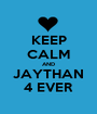 KEEP CALM AND JAYTHAN 4 EVER - Personalised Poster A1 size
