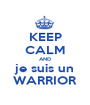 KEEP CALM AND je suis un WARRIOR - Personalised Poster A1 size