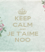 KEEP CALM AND JE T'AIME NOO - Personalised Poster A1 size
