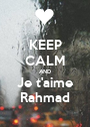 KEEP CALM AND Je t'aime Rahmad - Personalised Poster A1 size