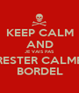 KEEP CALM AND JE VAIS PAS RESTER CALME BORDEL - Personalised Poster A1 size