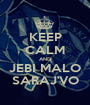 KEEP CALM AND JEBI MALO SARAJ'VO - Personalised Poster A1 size