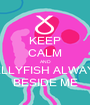 KEEP CALM AND JELLYFISH ALWAYS BESIDE ME - Personalised Poster A1 size
