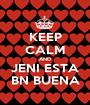 KEEP CALM AND JENI ESTA BN BUENA - Personalised Poster A1 size