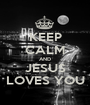 KEEP CALM AND JESUS LOVES YOU - Personalised Poster A1 size