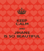 KEEP CALM AND JIHANE IS SO BEAUTIFUL - Personalised Poster A1 size