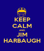 KEEP CALM AND JIM HARBAUGH - Personalised Poster A1 size